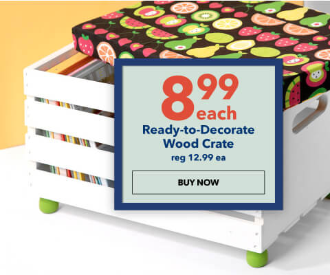 $8.99 each Ready-to-Decorate Premium Wood Crate. Reg. 12.99 ea. Shop Now.