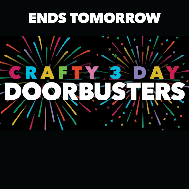 Crafty 3 Day Doorbusters. Ends Saturday! Shop All Deals!