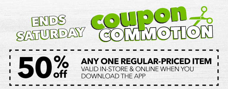 50% off any one regular-priced item in-store & online when you download the app. PLUS lots more coupons during coupon commotion!