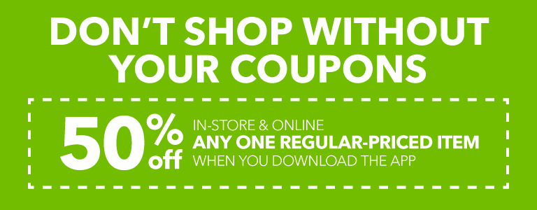 50% off Any one regular priced item when you download the app in-store & online