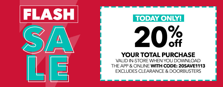 FLASH SALE - TODAY ONLY! 20% off your total purchase valid in-store when you download the app and online with code: 20SAVE1113.