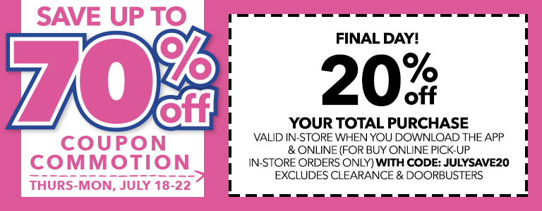 Coupon Commotion! FINAL DAY! 20% off your total purchase When You Download The App & Online (For Buy Online Pick-up In-store Orders Only) With Code: JULYSAVE20
