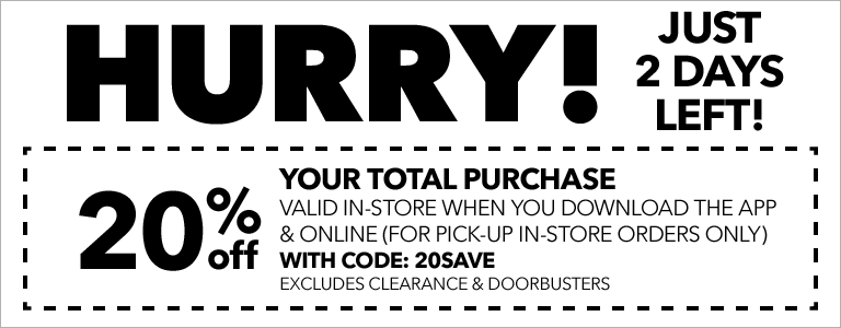 HURRY! Just 2 Days Left! 20% Off Your Total Purchase valid in-store when you download the app & online (for pick-up in-store orders only) with CODE: 20SAVE