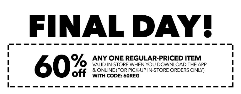 FINAL DAY! SAVE BIG WITH THIS! 60% Off any one regular-priced item valid in-store when you download the app & online (For pick-up in-store orders only) with code: 60REG