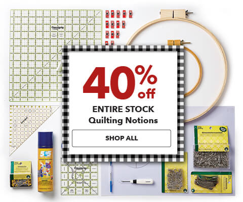 40% off Entire Stock Quilting Notions.  Shop Now.
