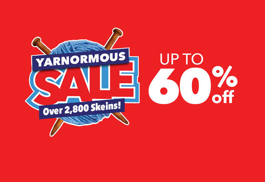 Yarnormous Sale! Over 2,800 skeins Up to 60% Off! Shop All Deals!