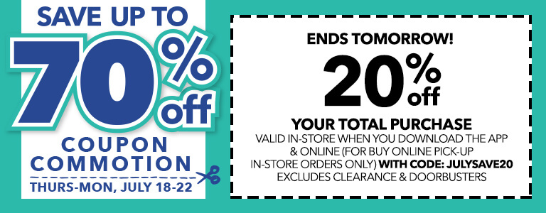 Coupon Commotion! ENDS TOMORROW! 20% off your total purchase When You Download The App & Online (For Buy Online Pick-up In-store Orders Only) With Code: JULYSAVE20
