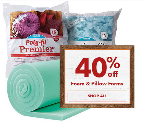 40% off Foam and Pillow Forms. Shop Now.