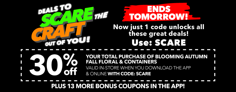 30% off your total purchase of blooming autumn fall floral & containers with code:SCARE plus 11 more bonus coupons in the app