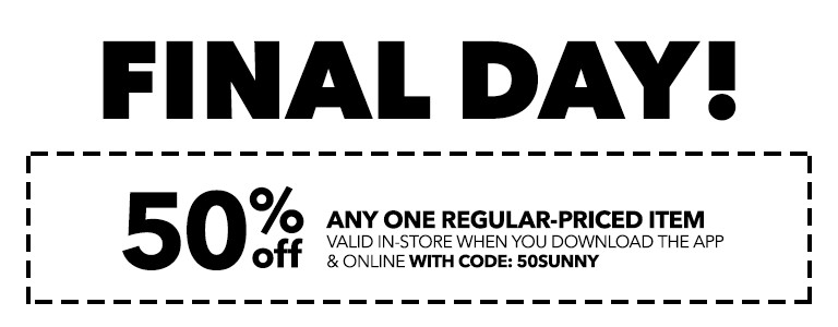 FINAL DAY! SPRING INTO SAVINGS MODE! 50% Off any one regular-priced item valid in-store when you download the app & online with code: 50SUNNY