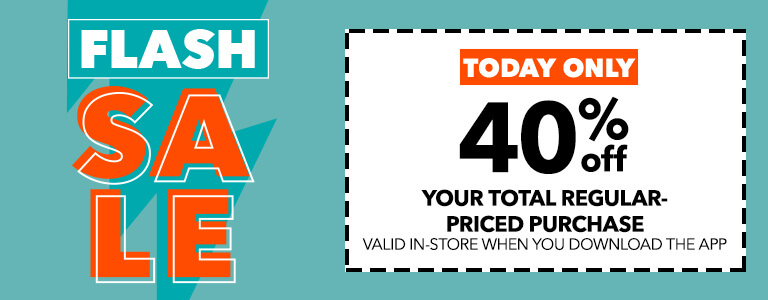 FLASH SALE, TODAY ONLY! 40% off your total regular-priced purchase You Download The App.