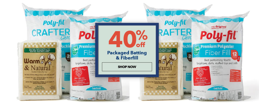 40% off Packaged Batting and Fiberfill. Shop Now.