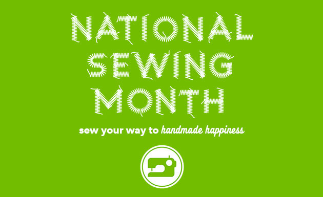 National Sewing Month. Sew your way to handmade happiness.