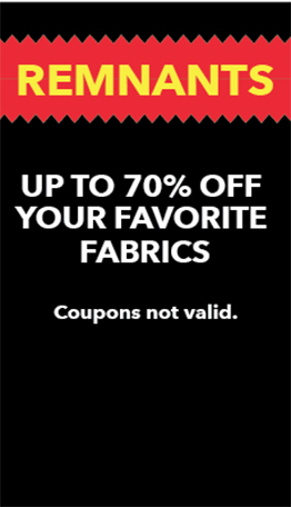 Up to 70% off all Fabric Remnants, only at JOANN