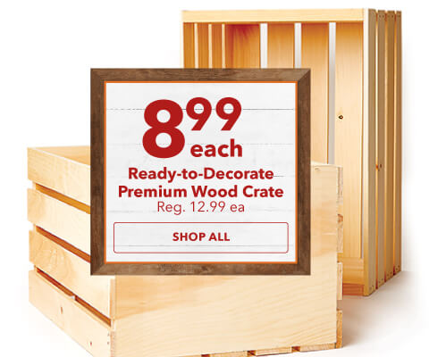 9.99 each ready-to-decorate premium wood crate. Reg. 12.99 ea. Shop Now.