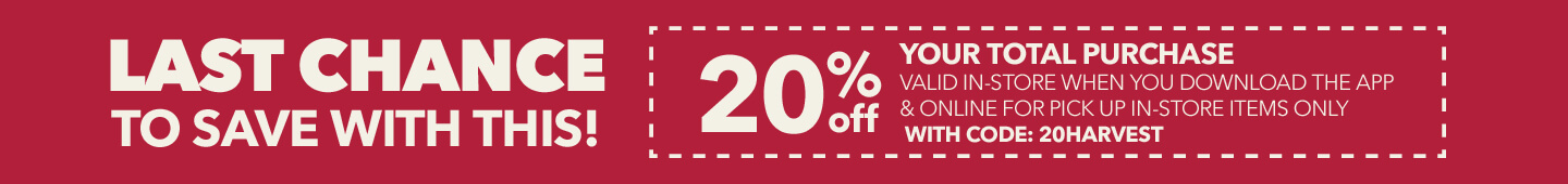 LAST CHANCE to save with this! 20% off your total purchase when you download the app and online with code: 20HARVEST