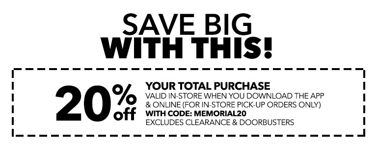 SAVE BIG WITH THIS! 20% Off your total purchase valid in-store when you download the app & online (for in-store pick-up orders only) with code: MEMORIAL20