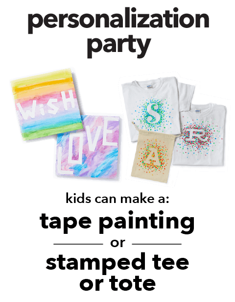 Personalization Party. Kids can make a  tape painting or stamped tee or tote.