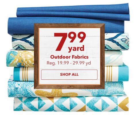 7.99 yard Outdoor Fabrics. Reg. 19.99 - 29.99 yd. Shop Now.