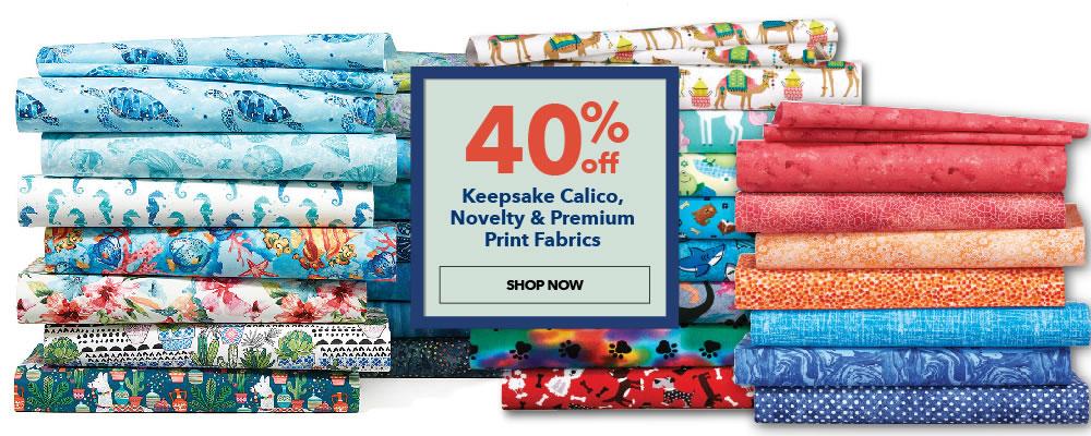 40% off Keepsake Calico, Novelty, and Premium Cotton Print Fabrics. Shop Now.