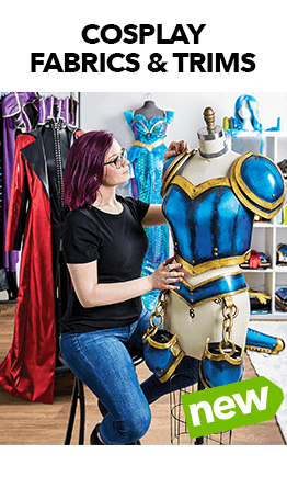 JOANN has the latest foam & accessories and trendiest cosplay fabrics