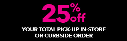 25% off your total buy online pick-up in-store purchase!