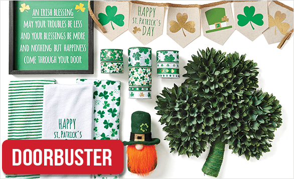 BOGO Free ENTIRE STOCK St. Patrick's Day Decor, Entertaining, Textiles & Ribbon*. 50% Off Online. Shop Now.