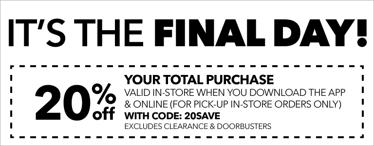 IT'S THE FINAL DAY! 20% Off Your Total Purchase valid in-store when you download the app & online (for pick-up in-store orders only) with CODE: 20SAVE