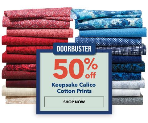 50% off Keepsake Calico Cotton Prints. Shop Now.
