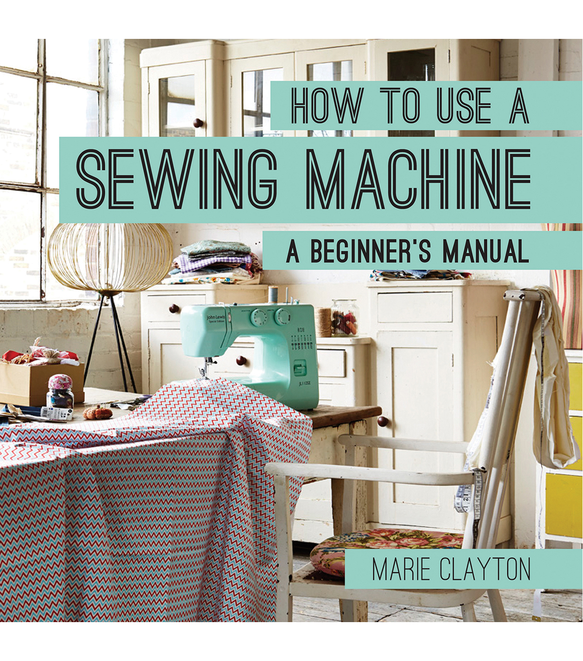 Marie Clayton How To Use A Sewing Machine A Beginners\u0027s Book