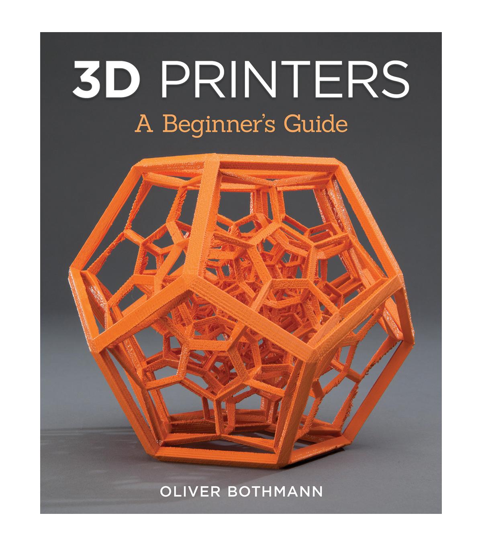 Oliver Bothman 3D Printers: A Beginner\'s Guide