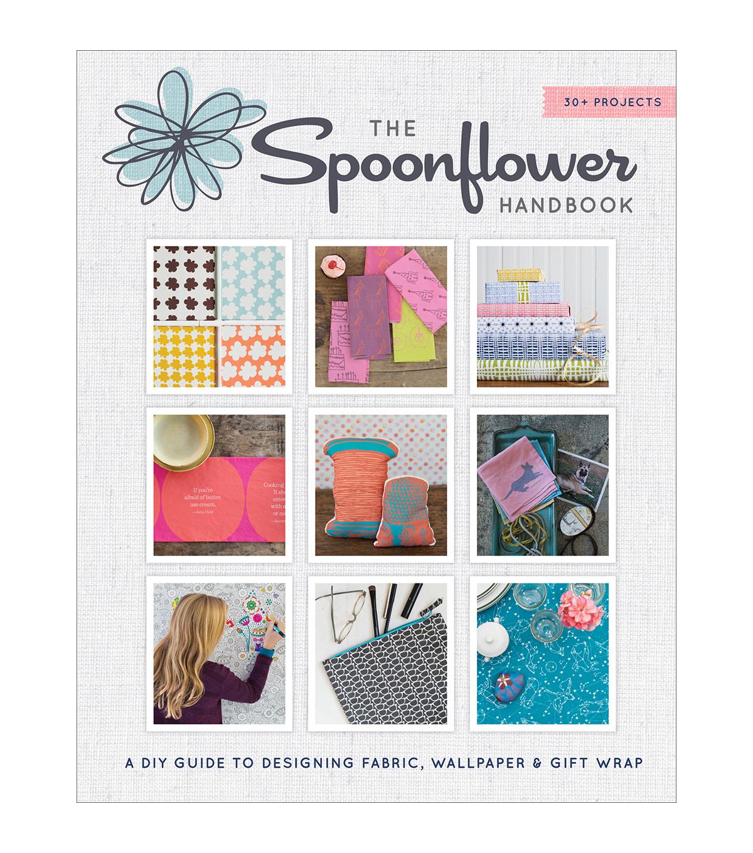 Stephen Fraser, Judi Ketteler and Becka Rahn The Spoonflower Handbook